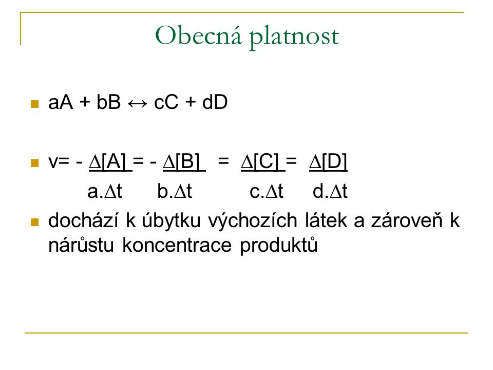 Obecná platnost aA + bB ↔ cC + dD v= - ∆[A] = - ∆[B] = ∆[C] = ∆[D]
